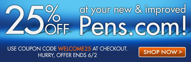 25% off at your new and improved Pens.com!